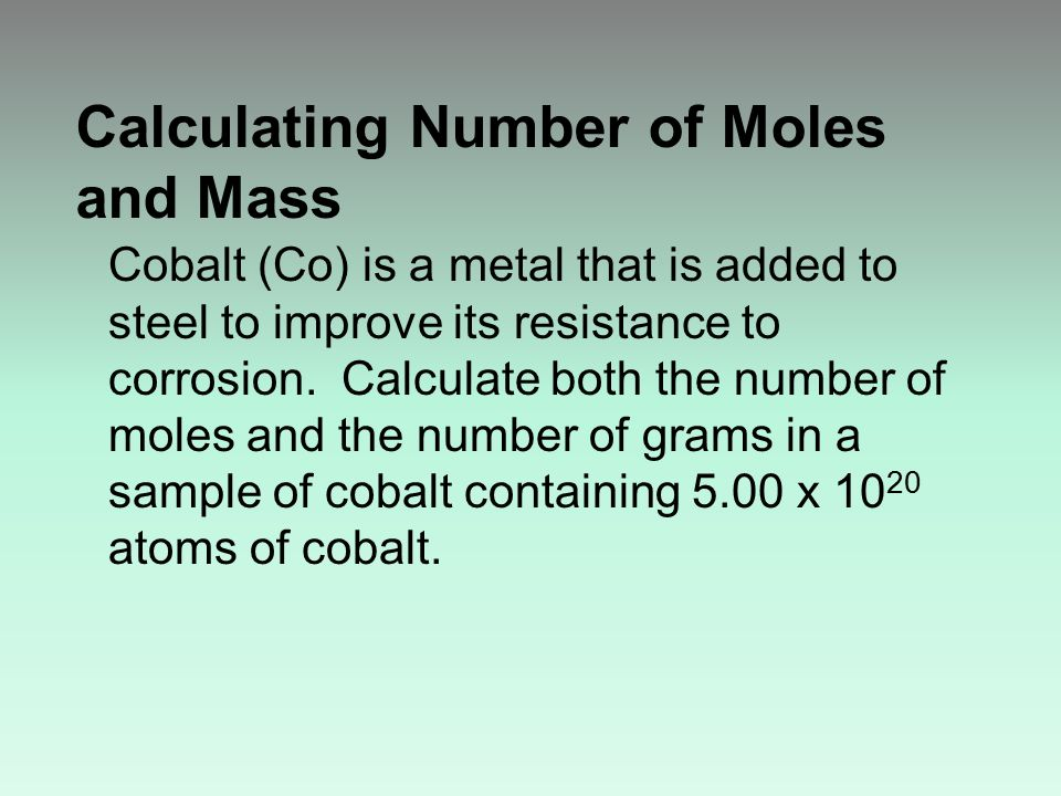 Calculating Number of Moles and Mass Cobalt (Co) is a metal that is added to steel to improve its resistance to corrosion.