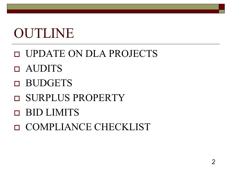 OUTLINE  UPDATE ON DLA PROJECTS  AUDITS  BUDGETS  SURPLUS PROPERTY  BID LIMITS  COMPLIANCE CHECKLIST 2