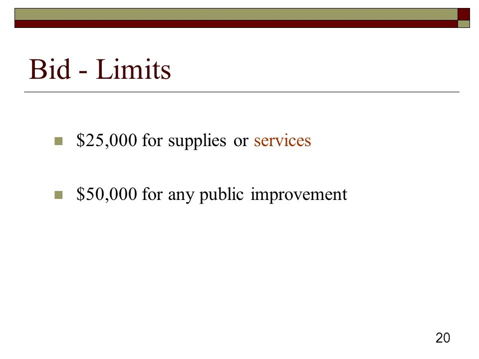20 Bid - Limits $25,000 for supplies or services $50,000 for any public improvement