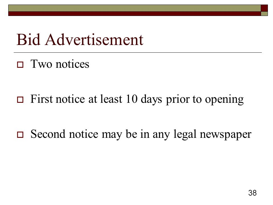 38 Bid Advertisement  Two notices  First notice at least 10 days prior to opening  Second notice may be in any legal newspaper