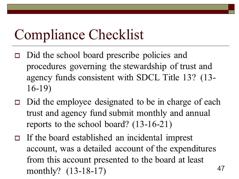 Compliance Checklist  Did the school board prescribe policies and procedures governing the stewardship of trust and agency funds consistent with SDCL Title 13.