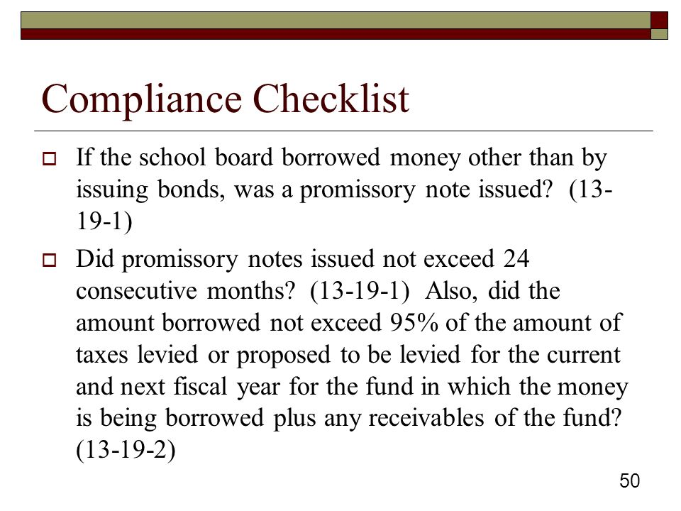Compliance Checklist  If the school board borrowed money other than by issuing bonds, was a promissory note issued.