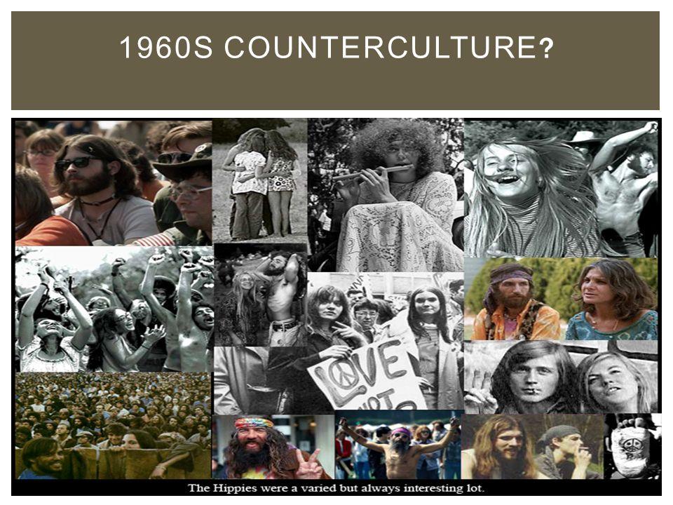 COUNTER CULTURE VS MAINSTREAM 1960S COUNTERCULTURE
