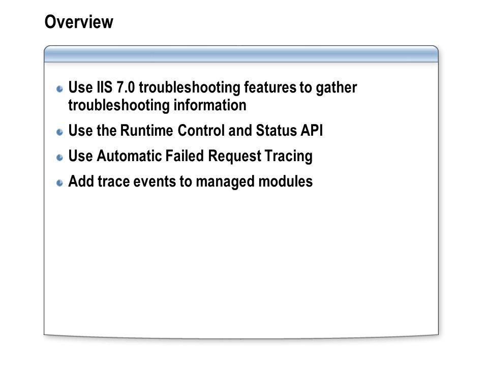 Module 4: Troubleshooting Web Servers  Overview Use IIS 7 0