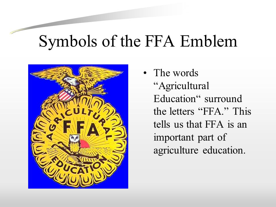 Symbols of the FFA Emblem The words Agricultural Education surround the letters FFA. This tells us that FFA is an important part of agriculture education.