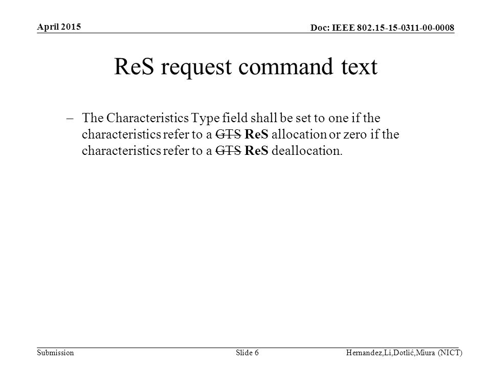 Doc: IEEE Submission ReS request command text –The Characteristics Type field shall be set to one if the characteristics refer to a GTS ReS allocation or zero if the characteristics refer to a GTS ReS deallocation.
