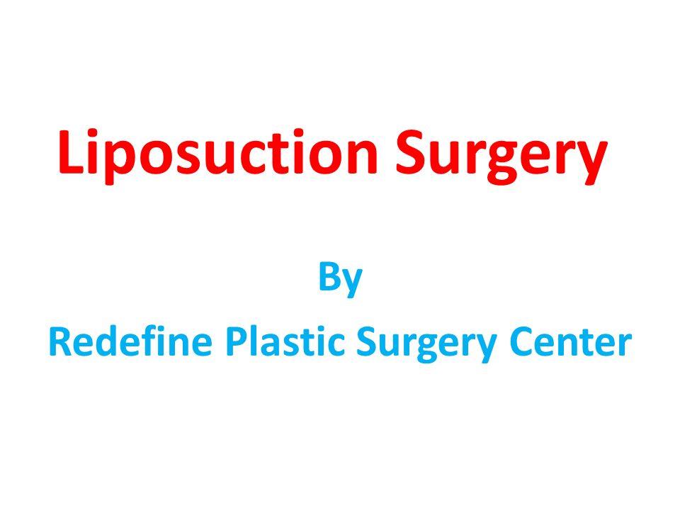 Liposuction Surgery By Redefine Plastic Surgery Center