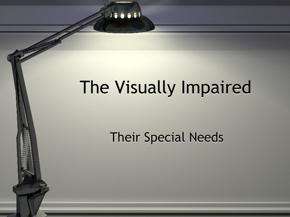 The Visually Impaired Their Special Needs What Does