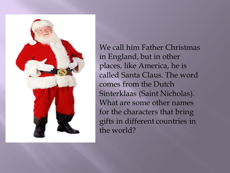 We Call Him Father Christmas In England But In Other Places Like