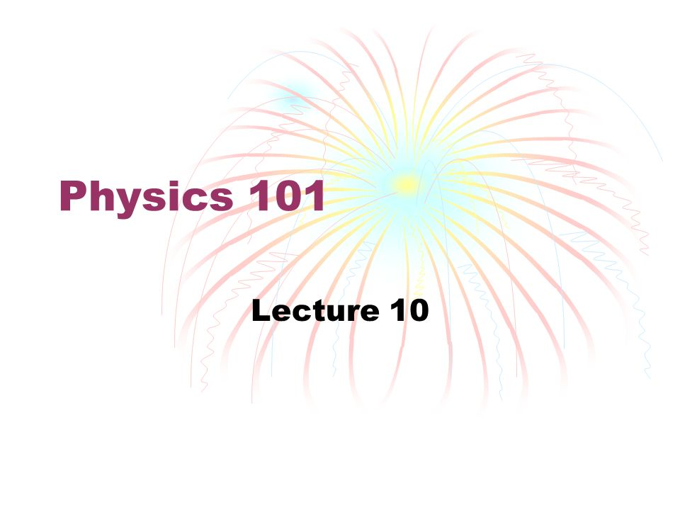 Physics 101 Lecture 10  Thermal Physics Applications of