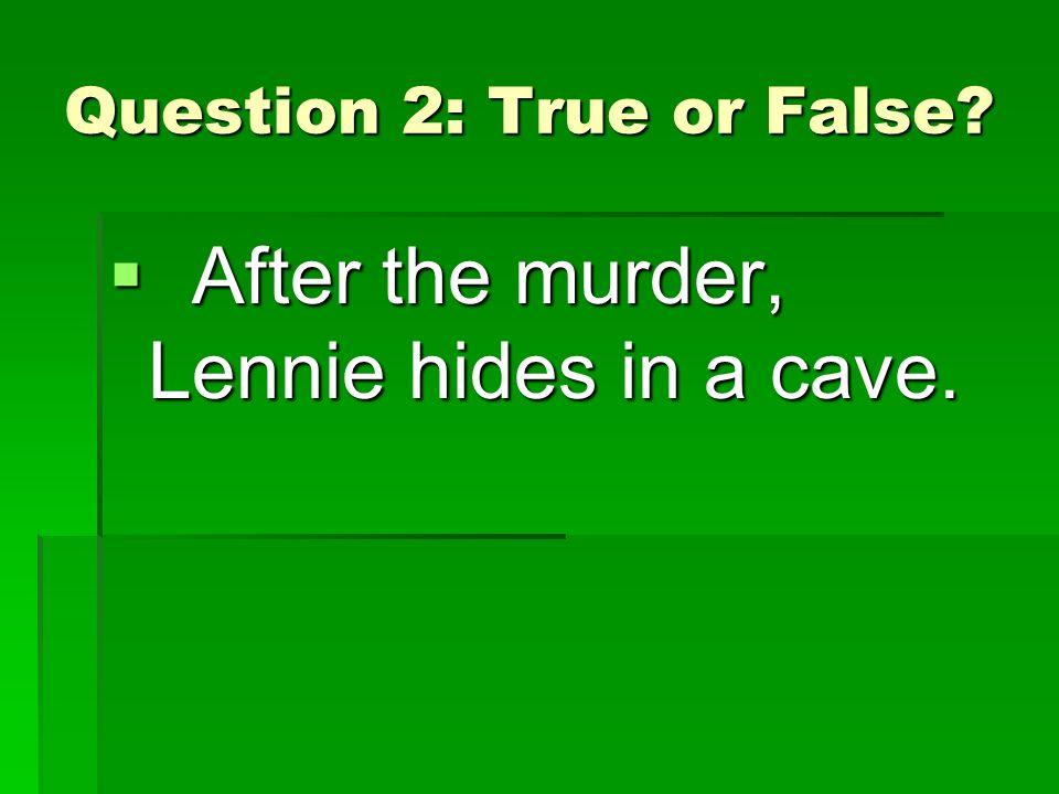 where does lennie hide