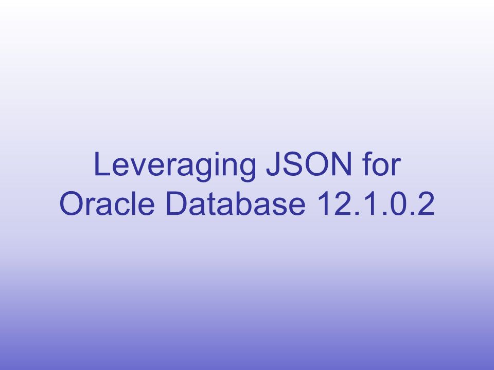 Just SQL Often Needed: Leveraging JSON Features in Oracle