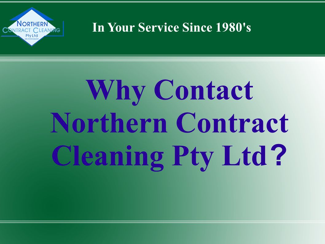 Why Contact Northern Contract Cleaning Pty Ltd In Your Service Since 1980 s