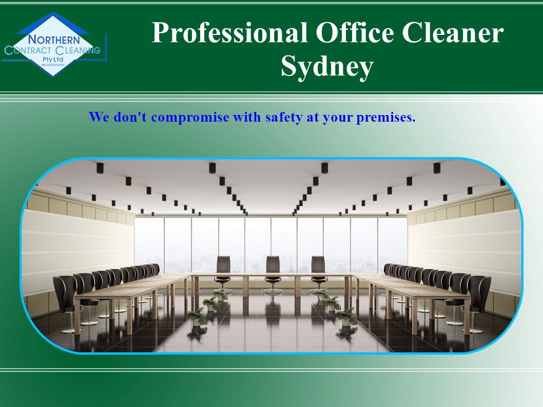 We don t compromise with safety at your premises. Professional Office Cleaner Sydney