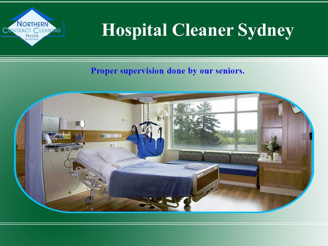 Proper supervision done by our seniors. Hospital Cleaner Sydney