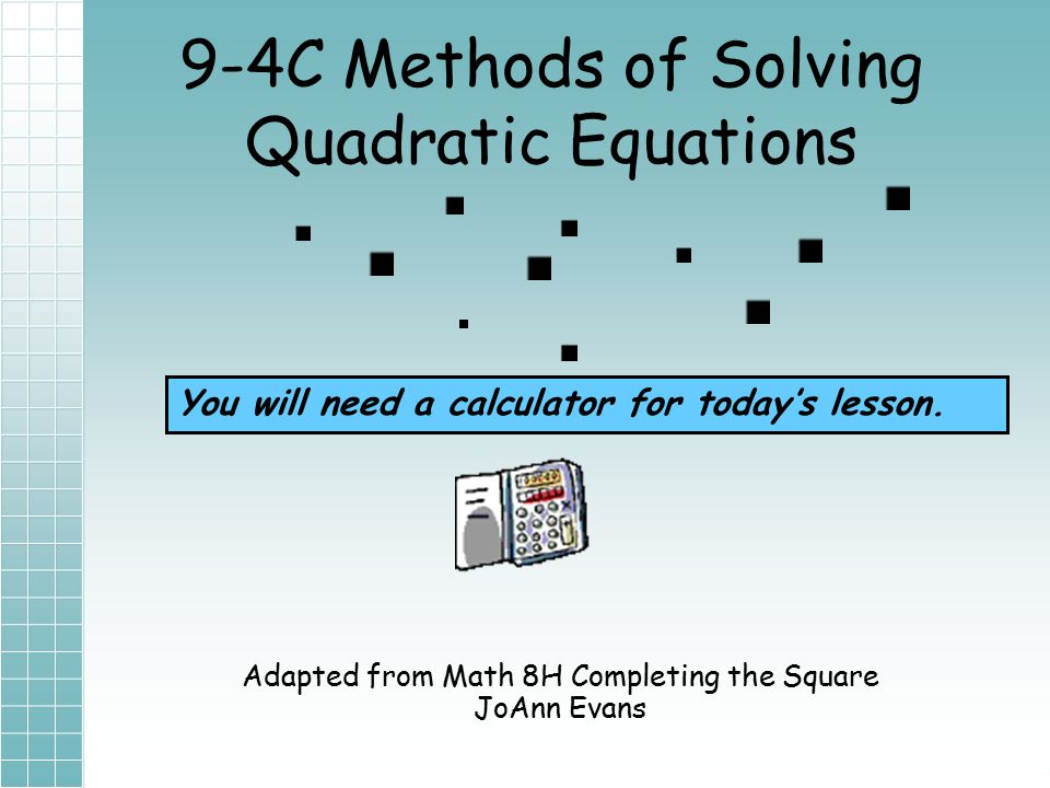 9-4c methods of solving quadratic equations adapted from math 8h.