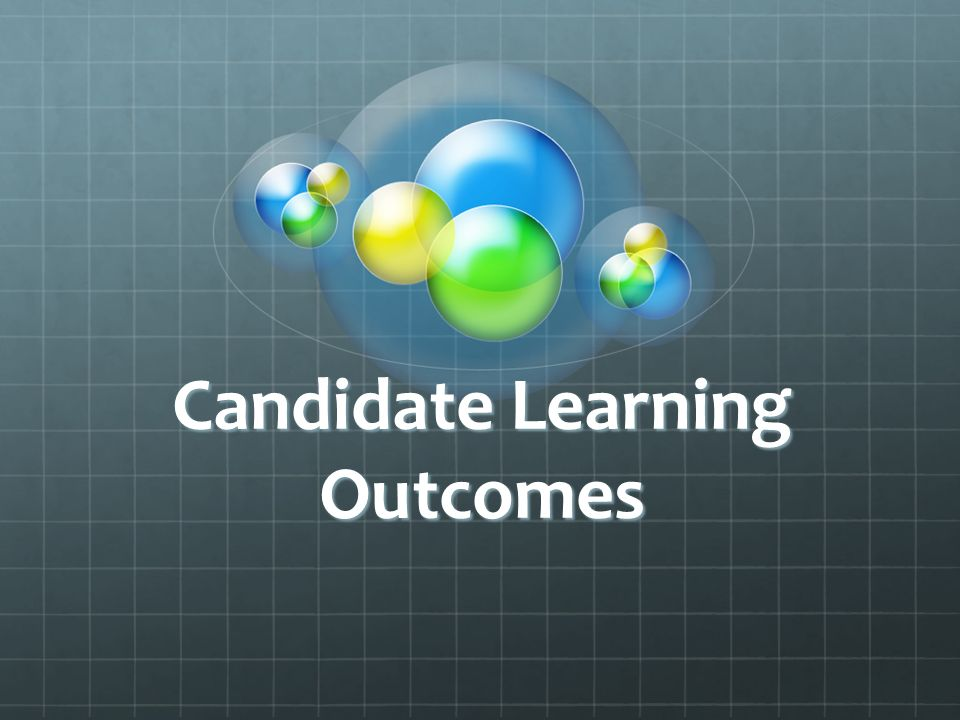 Candidate Learning Outcomes. REPORTING AGENCIES STATE BOARD FOR ...