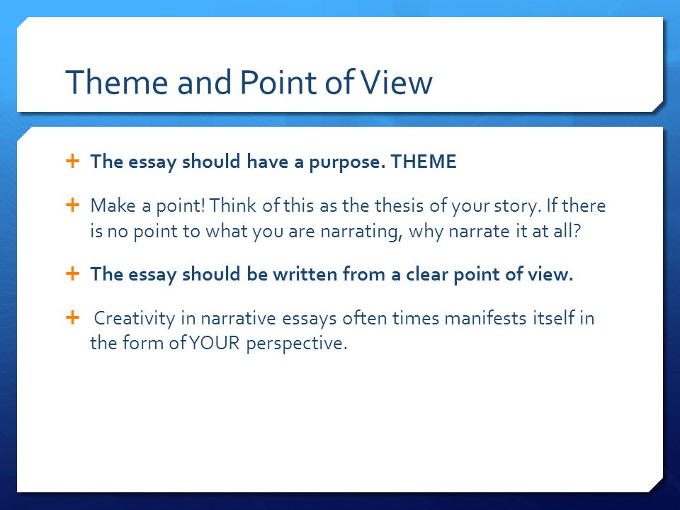 Interview Essay Paper Theme And Point Of View  The Essay Should Have A Purpose Genetically Modified Food Essay Thesis also Analysis Essay Thesis Narrative Essays  What Is A Narrative Essay  When Writing A  Making A Thesis Statement For An Essay