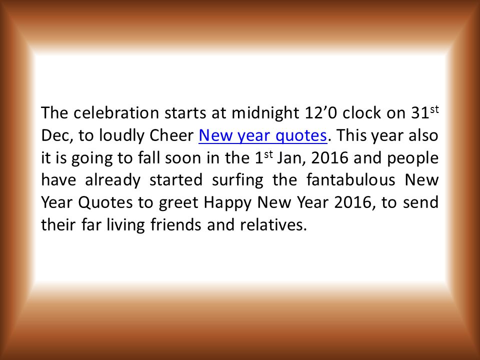 new year quotes the celebration starts at midnight 120 clock on 31 st dec to loudly