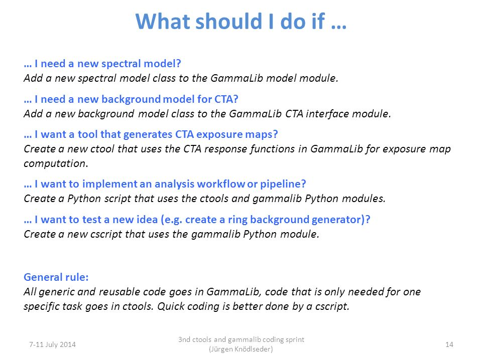 What should I do if … 7-11 July 2014 3nd ctools and gammalib coding sprint (Jürgen Knödlseder) 14 … I need a new spectral model.