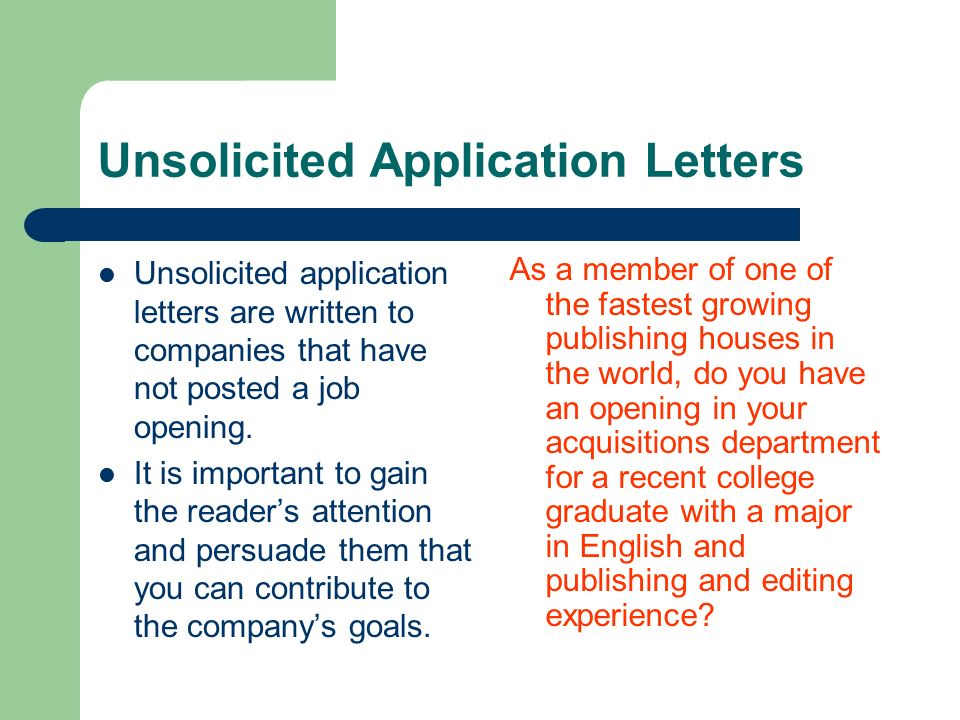 Unsolicited Application Letters Unsolicited Application Letters Are Written  To Companies That Have Not Posted A Job