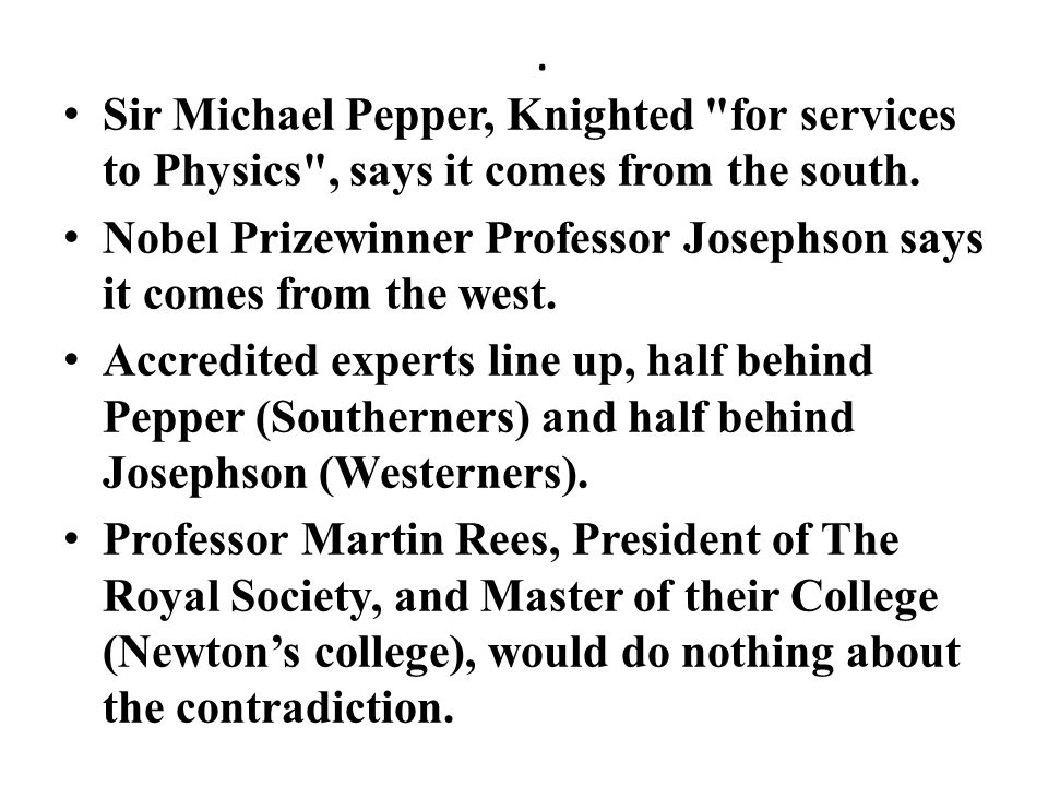 Sir Michael Pepper, Knighted for services to Physics , says it comes from the south.