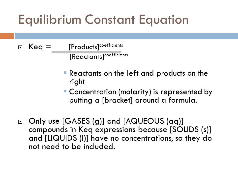 EQUILIBRIUM  Equilibrium Constant (K Values)  The