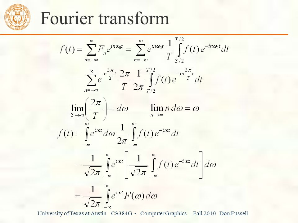 University of Texas at Austin CS384G - Computer Graphics Fall 2010 Don Fussell Fourier transform