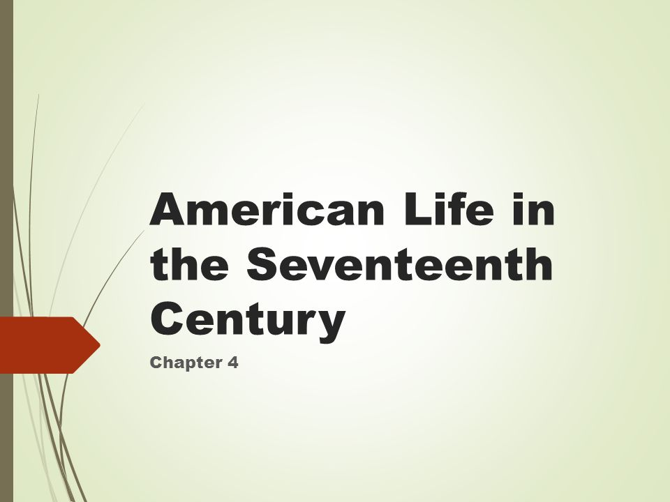 American Life in the Seventeenth Century Chapter 4