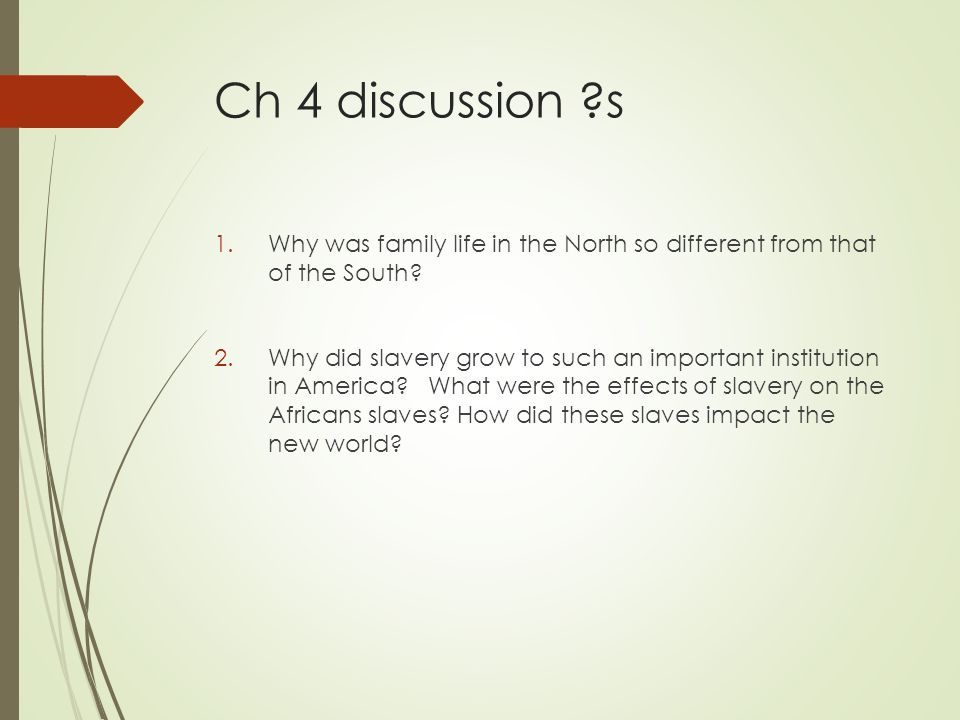 Ch 4 discussion s 1.Why was family life in the North so different from that of the South.
