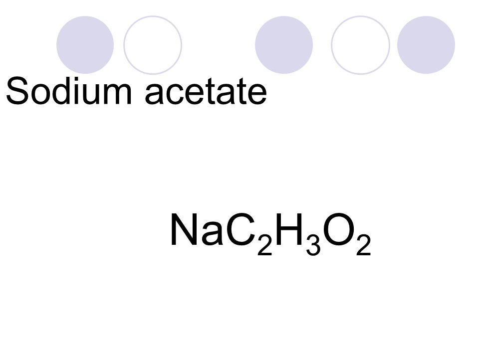 Compounds Chemistry Jbusse Sodium Acetate Nac 2 H 3 O Ppt Download