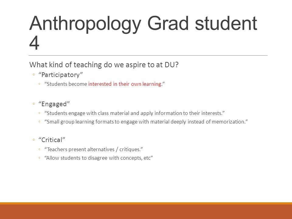 Anthropology Grad student 1 What kind of teaching do we
