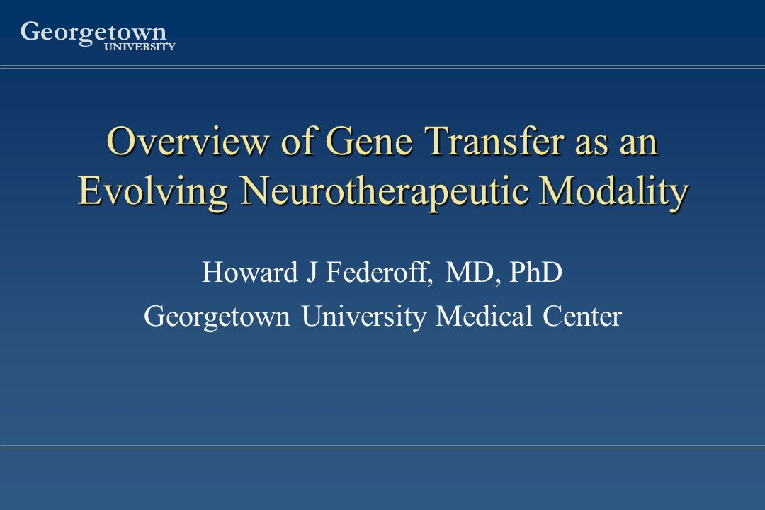 Georgetown UNIVERSITY Overview of Gene Transfer as an