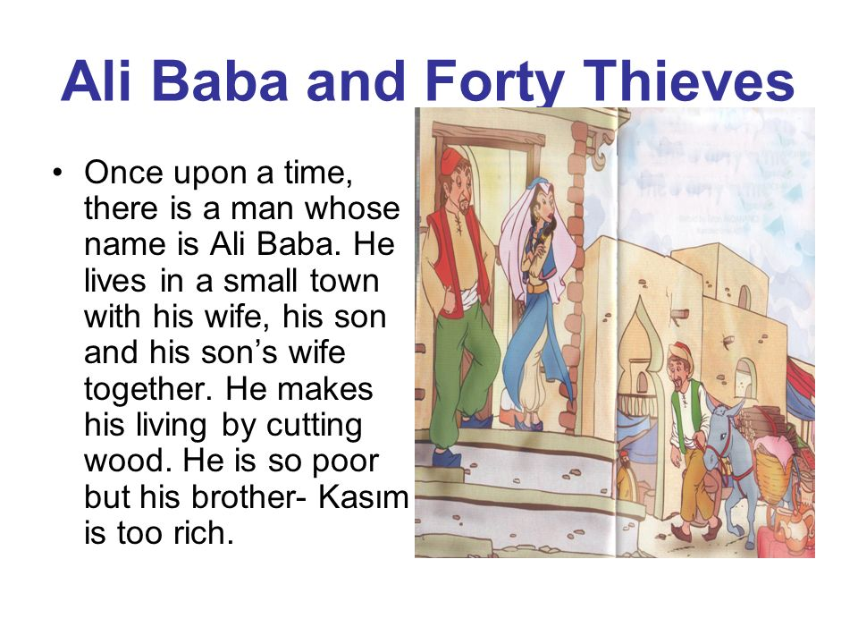 Ali Baba and Forty Thieves Once upon a time, there is a man whose
