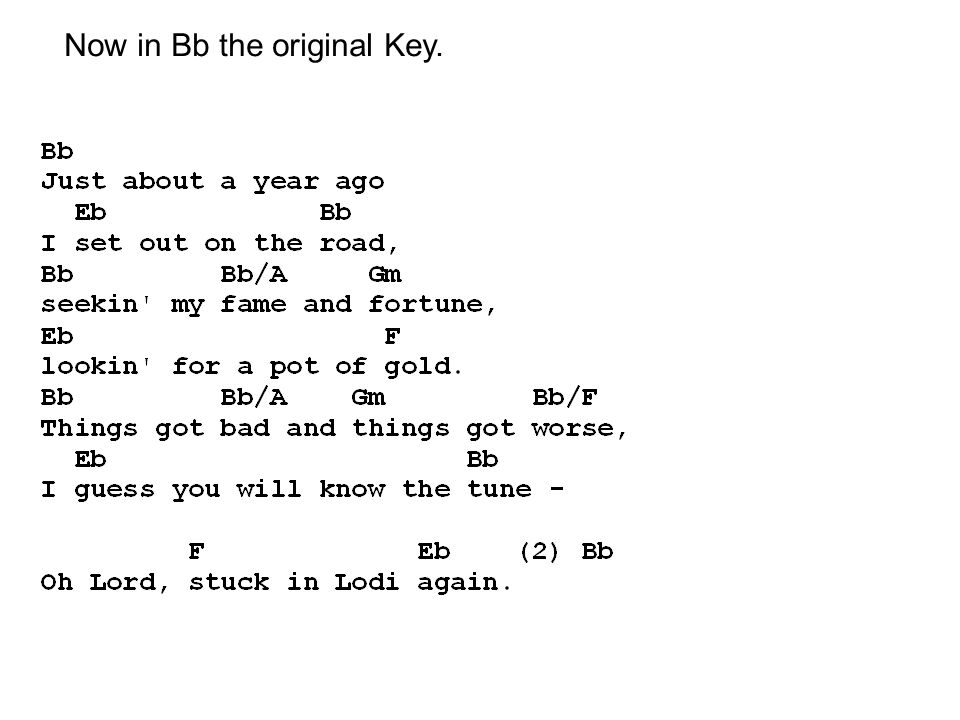 Lodi Original key is Bb we will start it in G.. Start with the ...