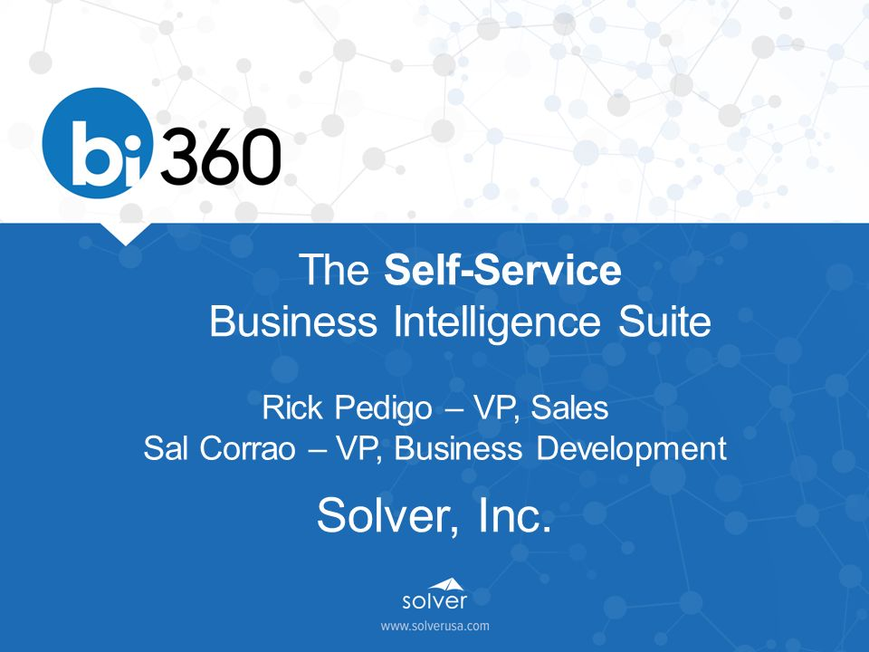 The Self-Service Business Intelligence Suite Rick Pedigo – VP, Sales ...