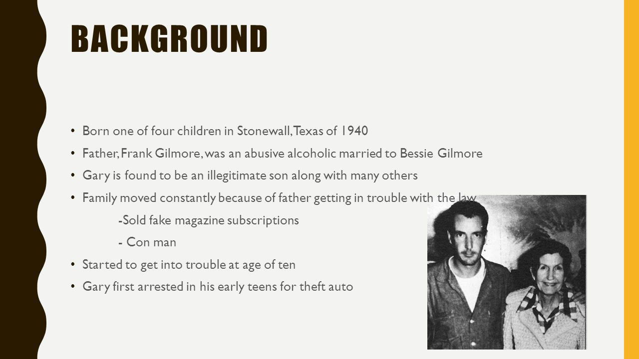 GARY GILMORE BY: RILEY SMITH  BACKGROUND Born one of four