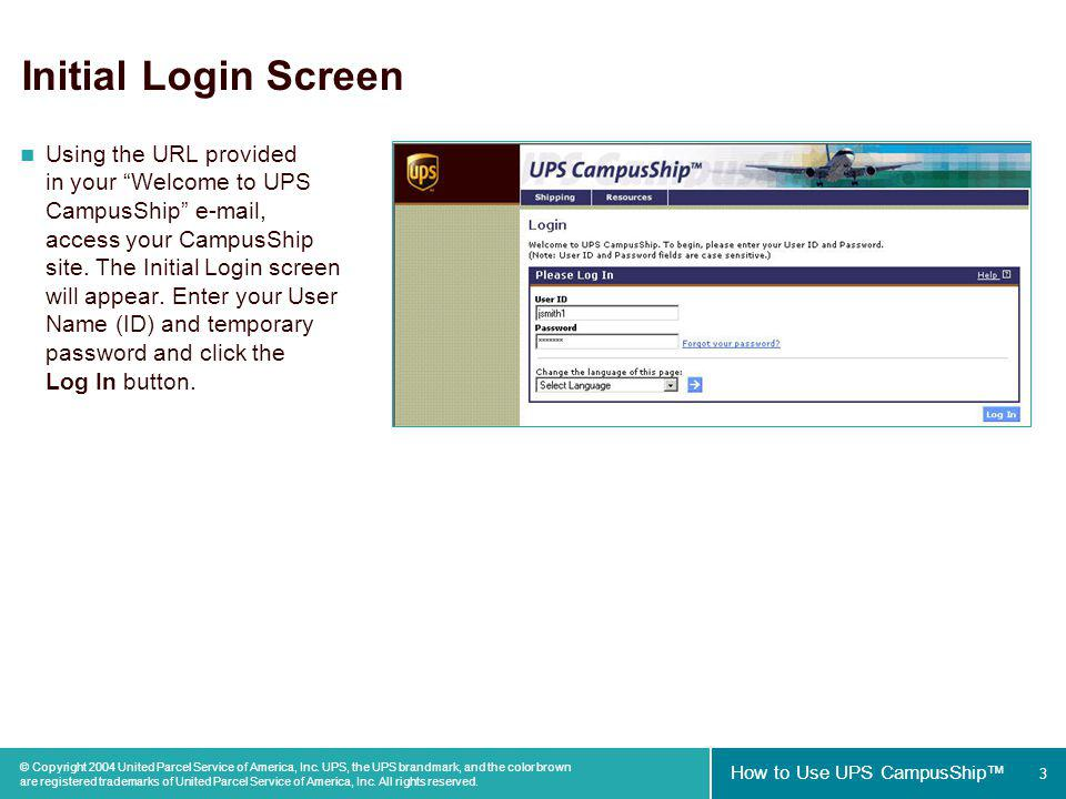 3 How to Use UPS CampusShip © Copyright 2004 United Parcel Service of America, Inc.