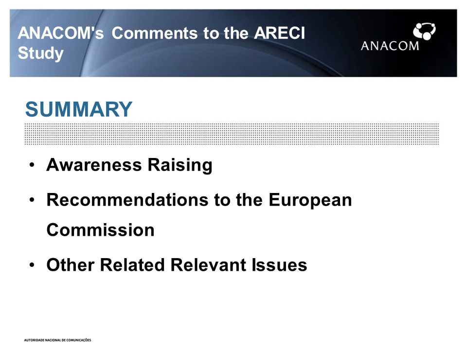 SUMMARY ANACOM s Comments to the ARECI Study Awareness Raising Recommendations to the European Commission Other Related Relevant Issues