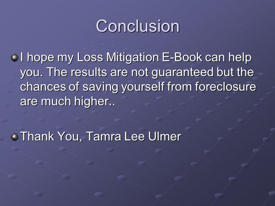 Conclusion I hope my Loss Mitigation E-Book can help you.