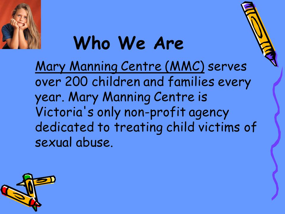 Who We Are Mary Manning Centre (MMC) serves over 200 children and families every year.