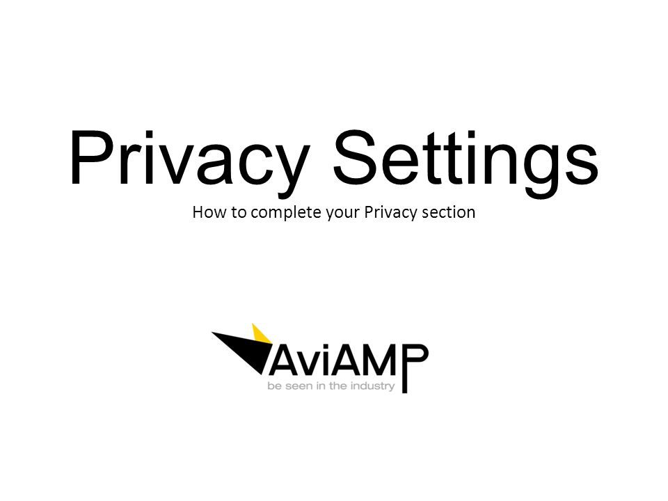 Privacy Settings How to complete your Privacy section