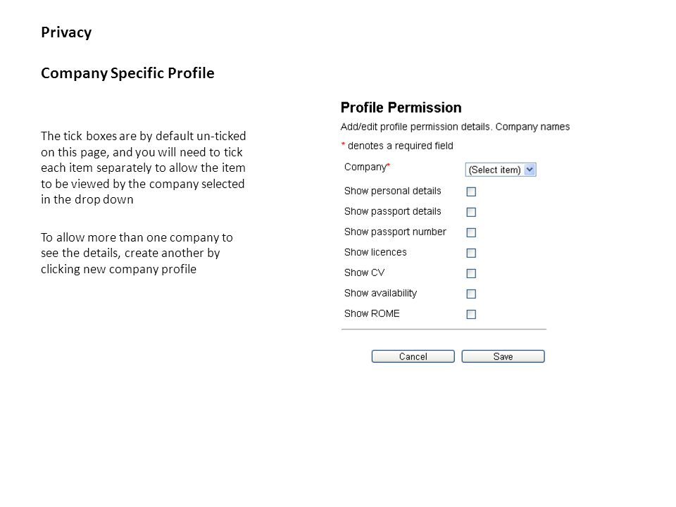 Privacy Company Specific Profile The tick boxes are by default un-ticked on this page, and you will need to tick each item separately to allow the item to be viewed by the company selected in the drop down To allow more than one company to see the details, create another by clicking new company profile