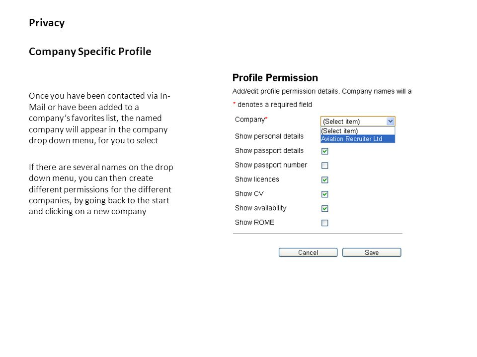 Privacy Company Specific Profile Once you have been contacted via In- Mail or have been added to a companys favorites list, the named company will appear in the company drop down menu, for you to select If there are several names on the drop down menu, you can then create different permissions for the different companies, by going back to the start and clicking on a new company