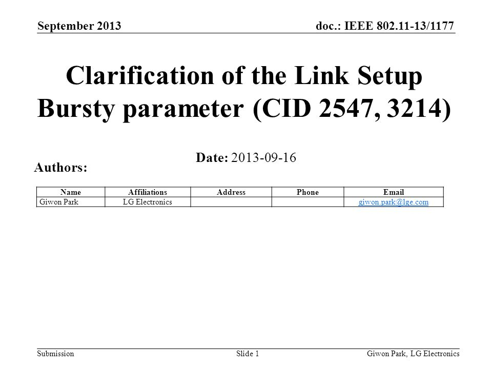 doc.: IEEE /1177 Submission September 2013 Giwon Park, LG ElectronicsSlide 1 Clarification of the Link Setup Bursty parameter (CID 2547, 3214) Date: Authors: NameAffiliationsAddressPhone Giwon ParkLG