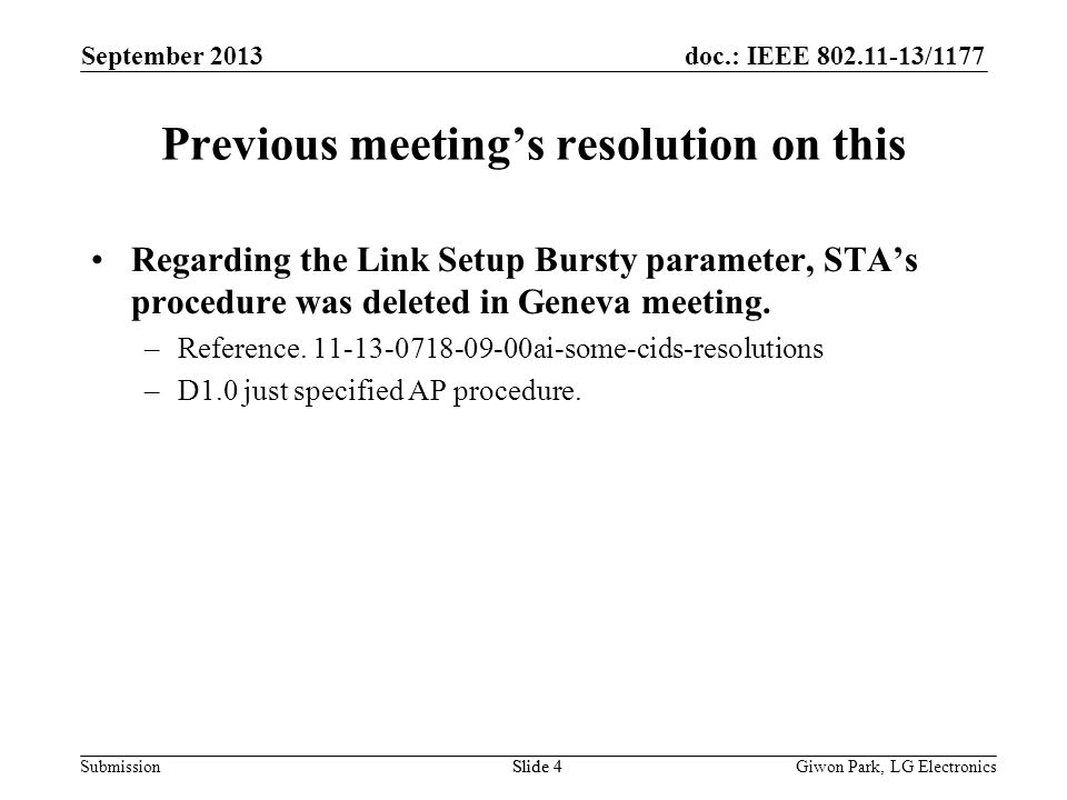 doc.: IEEE /1177 SubmissionSlide 4 Previous meetings resolution on this Regarding the Link Setup Bursty parameter, STAs procedure was deleted in Geneva meeting.