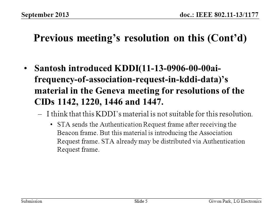 doc.: IEEE /1177 SubmissionSlide 5 Previous meetings resolution on this (Contd) Santosh introduced KDDI( ai- frequency-of-association-request-in-kddi-data)s material in the Geneva meeting for resolutions of the CIDs 1142, 1220, 1446 and 1447.