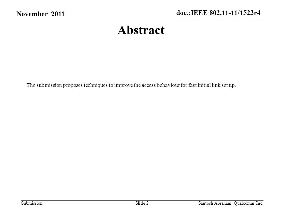 doc.:IEEE /1523r4 Submission November 2011 Abstract The submission proposes techniques to improve the access behaviour for fast initial link set up.