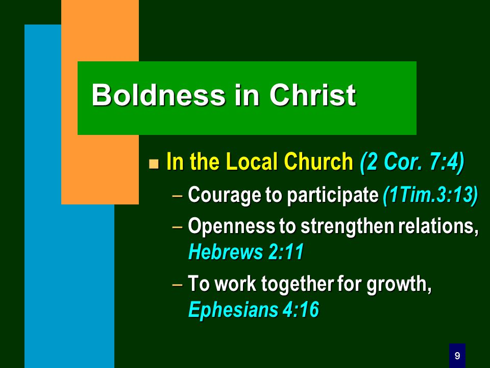9 Boldness in Christ n In the Local Church (2 Cor.
