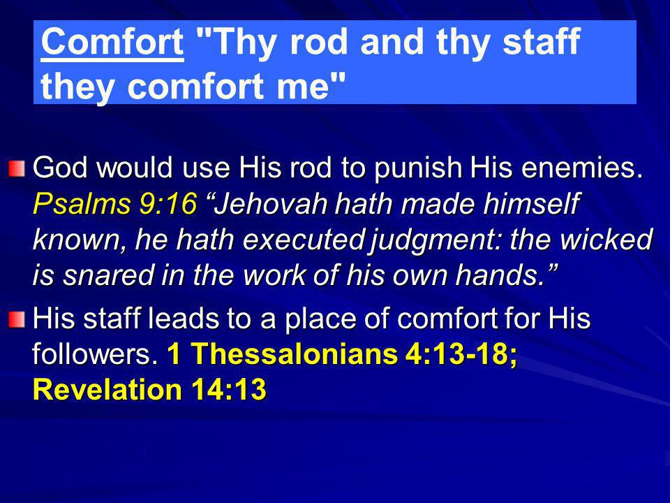 Comfort Thy rod and thy staff they comfort me God would use His rod to punish His enemies.